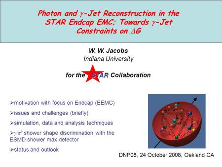 Photon and  -Jet Reconstruction in the STAR Endcap EMC; Towards  -Jet Constraints on  G W. W. Jacobs Indiana University for the CollaborationSTAR 