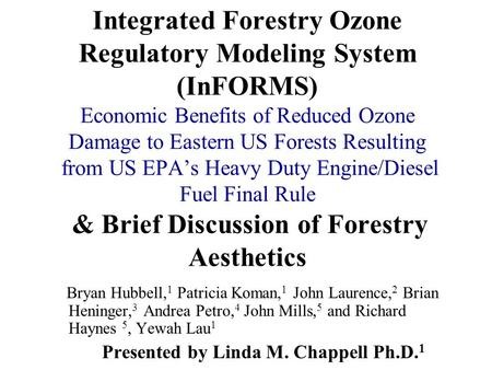 Integrated Forestry Ozone Regulatory Modeling System (InFORMS) Economic Benefits of Reduced Ozone Damage to Eastern US Forests Resulting from US EPA's.