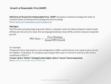 Practical Personal Investing 2, Session 1, Fall 20151 Growth at Reasonable Price (GARP) Definition of 'Growth At A Reasonable Price - GARP': An equity.