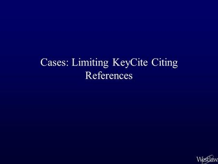 Cases: Limiting KeyCite Citing References. Limits and Locate in KeyCite Roe v. Wade had 12,994 citing references on KeyCite on January 15, 2004. A Limit.