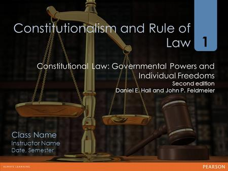 1 Class Name Instructor Name Date, Semester Constitutional Law: Governmental Powers and Individual Freedoms Second edition Daniel E. Hall and John P. Feldmeier.