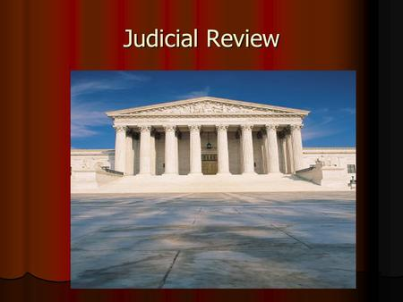 Judicial Review. What is it? Judicial review- The right of the Supreme Court to review any law, Made by the Federal Government, and decide its constitutionality.