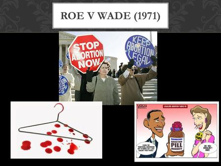 ROE V WADE (1971). Case scenario: ->In June 1969, Norma L. McCorvey discovered she was pregnant with her third child. She returned to Dallas, Texas, where.