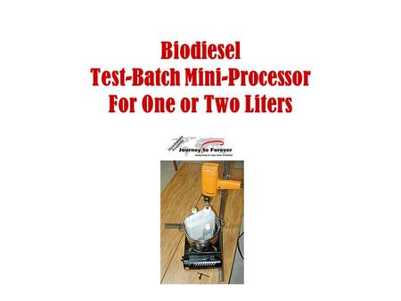 Biodiesel Test-Batch Mini-Processor For One or Two Liters.