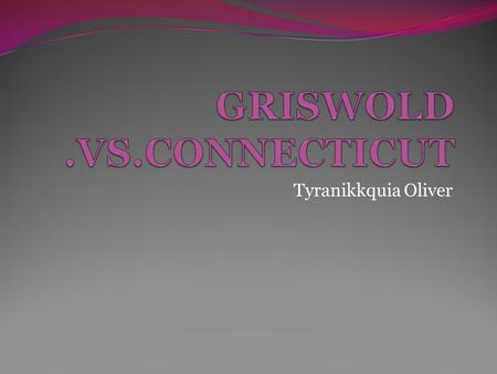 Tyranikkquia Oliver. Griswold v. Connecticut, 381 U.S. 479 (1965), [1] was a landmark case in which the Supreme Court of the United States ruled that.