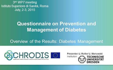 Presenter: U. Rothe/ U. Manuwald Institution: 3 rd WP7 meeting Istituto Superiore di Sanità, Roma July, 2-3, 2015 Questionnaire on Prevention and Management.