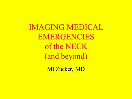 IMAGING MEDICAL EMERGENCIES of the NECK (and beyond)