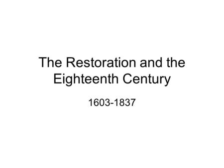 The Restoration and the Eighteenth Century 1603-1837.