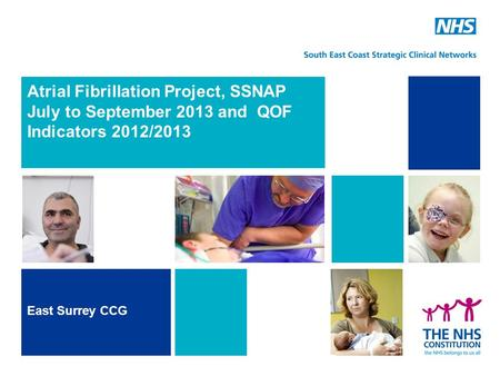 Atrial Fibrillation Project, SSNAP July to September 2013 and QOF Indicators 2012/2013 East Surrey CCG.