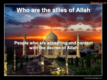Who are the allies of Allah People who are accepting and content with the decree of Allah.