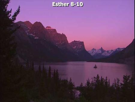 Esther 8-10. Esther 8:1 On that day King Ahasuerus gave Queen Esther the house of Haman, the enemy of the Jews. And Mordecai came before the king, for.