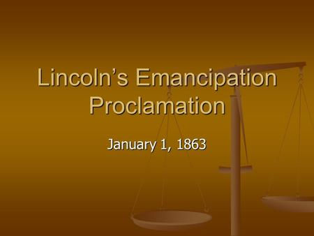 Lincoln's Emancipation Proclamation January 1, 1863.