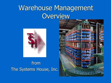 Warehouse Management Overview from from The Systems House, Inc.