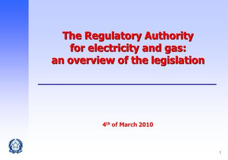 1 The Regulatory Authority for electricity and gas: an overview of the legislation The Regulatory Authority for electricity and gas: an overview of the.