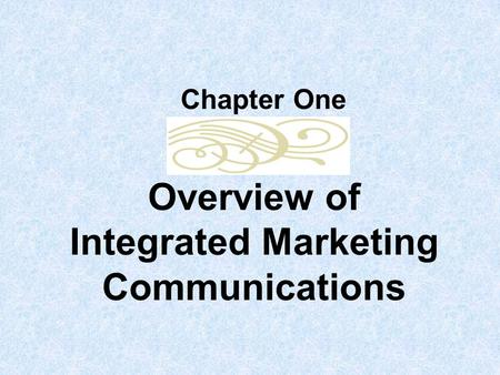 Overview of Integrated Marketing Communications Chapter One.