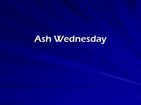 Ash Wednesday. What is Ash Wednesday? It marks the beginning of Lent 40 days not counting Sundays before the celebration of Resurrection.