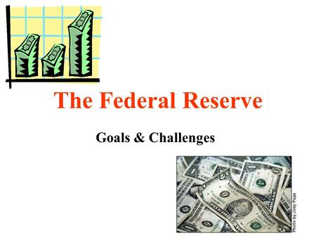 The Federal Reserve Goals & Challenges. MONEY Money- anything used to facilitate the exchange of goods & services between buyers and sellers.