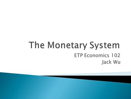 ETP Economics 102 Jack Wu.  Money is the set of assets in an economy that people regularly use to buy goods and services from other people.