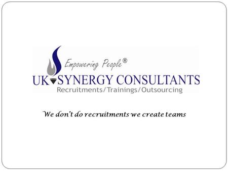 We don't do recruitments we create teams. Synergy consultant Recruitment Psychometric Trainings Mass Recruitment HeadhuntingCustomizedCorporate trainings.
