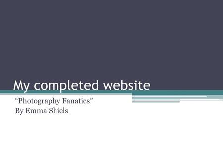 "My completed website ""Photography Fanatics"" By Emma Shiels."