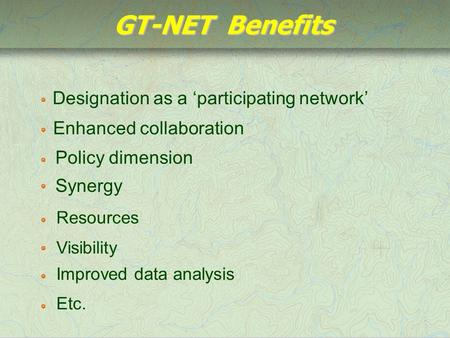 GT-NET Benefits Designation as a 'participating network' Enhanced collaboration Policy dimension Synergy Resources Visibility Improved data analysis Etc.