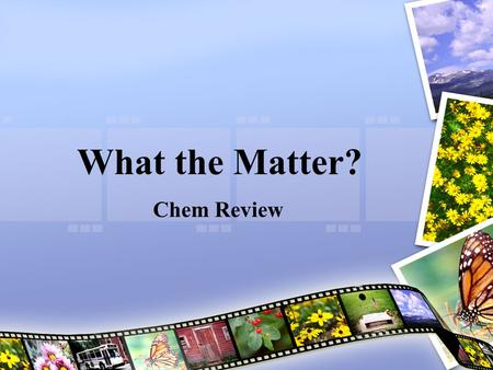 What the Matter? Chem Review. Questions for Today What are the common elements used in Environmental Science? What is an Ion and what are the common ions.