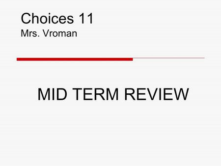 Choices 11 Mrs. Vroman MID TERM REVIEW. Mid Term Weight 10% of your grade.
