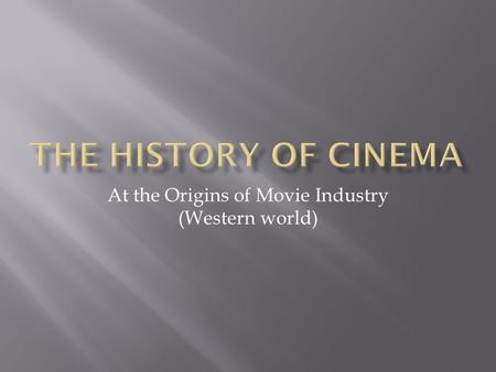 At the Origins of Movie Industry (Western world)