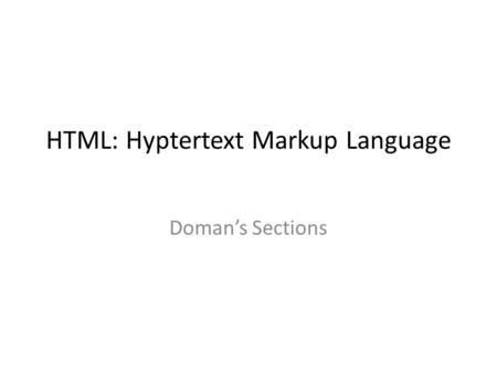HTML: Hyptertext Markup Language Doman's Sections.