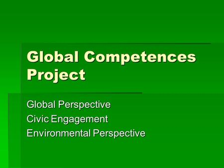 Global Competences Project Global Perspective Civic Engagement Environmental Perspective.