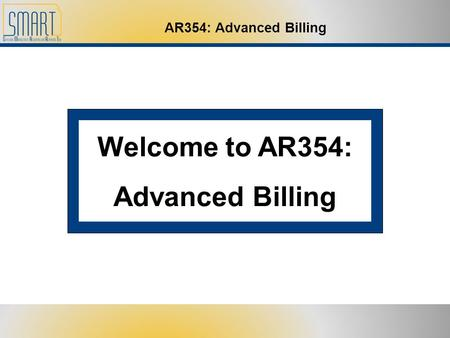 AR354: Advanced Billing Welcome to AR354: Advanced Billing.