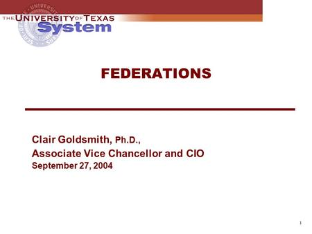 FEDERATIONS Clair Goldsmith, Ph.D., Associate Vice Chancellor and CIO September 27, 2004 1.