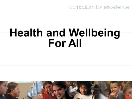 1 Health and Wellbeing For All. 2 Katie Paterson Programme Officer - Education NHS Health Scotland.