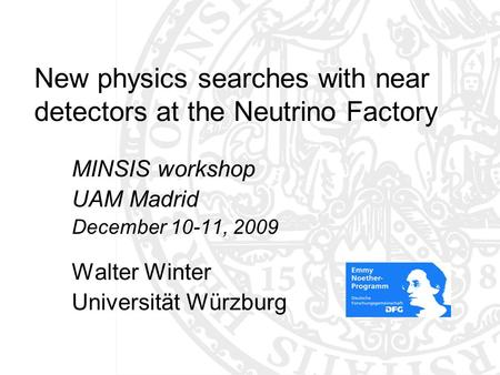 New physics searches with near detectors at the Neutrino Factory MINSIS workshop UAM Madrid December 10-11, 2009 Walter Winter Universität Würzburg TexPoint.