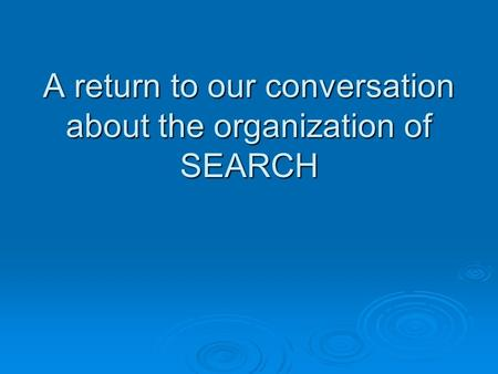 A return to our conversation about the organization of SEARCH.