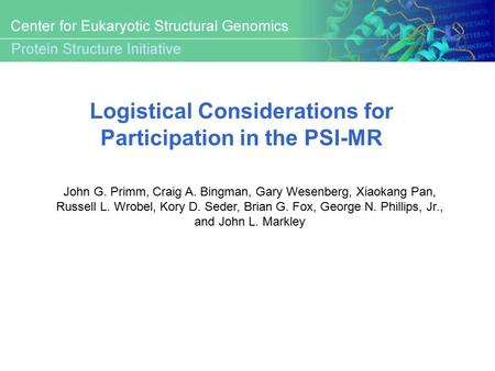 Logistical Considerations for Participation in the PSI-MR John G. Primm, Craig A. Bingman, Gary Wesenberg, Xiaokang Pan, Russell L. Wrobel, Kory D. Seder,