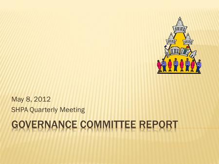 May 8, 2012 SHPA Quarterly Meeting  The Governance Committee makes decisions about how SHPA should be run. The committee shapes the association's by-laws,