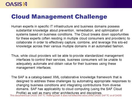 This document is an OASIS SAF TC Working Draft. It does not reflect the views of the OASIS SAF TC or of OASIS Cloud Management Challenge Human experts.