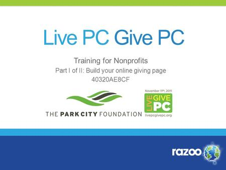 Training for Nonprofits Part I of II: Build your online giving page 40320AE8CF Live PC Give PC.