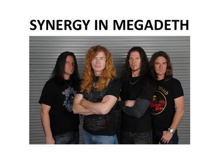 "SYNERGY IN MEGADETH. DEFINITION: ""Synergy is where different entities cooperate advantageously for a final outcome. If used in a business application."