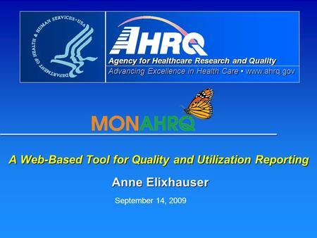 Agency for Healthcare Research and Quality Advancing Excellence in Health Care www.ahrq.gov A Web-Based Tool for Quality and Utilization Reporting Anne.