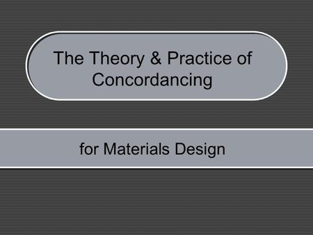 for Materials Design The Theory & Practice of Concordancing.