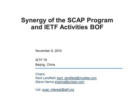 November 9, 2010 IETF 79 Beijing, China Synergy of the SCAP Program and IETF Activities BOF Chairs: Kent Landfield