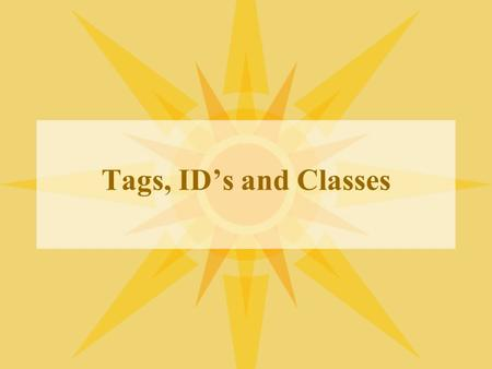 Tags, ID's and Classes. Xhtml tags There are many tags to use so the CSS can talk to the webpage: