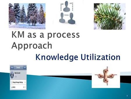 "Knowledge Utilization 1.  The 1960s saw the emergence of ""knowledge utilization"" as a field of study  The study of knowledge utilization emerged because."