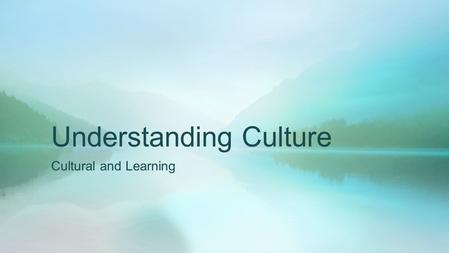 Understanding Culture Cultural and Learning. East Cumbria GPTP 2015 EthnicityNumber White British22 Nigerian2 Indian1 Pakistan3 Malyasian1.