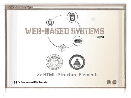 >> HTML: Structure Elements. Elements in HTML are either Inline or Block. Block-level Elements – Begins on a new line – Occupy the whole width – Stacks.