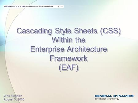 Cascading Style Sheets (CSS) Within the Enterprise Architecture Framework (EAF) Wes Ziegeler August 3, 2006.