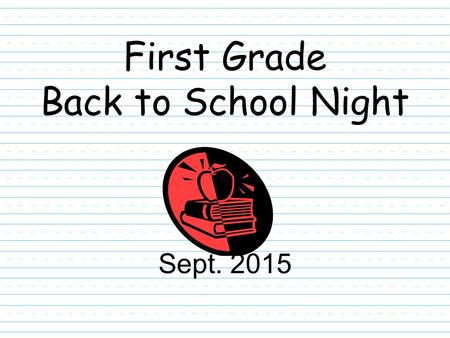 First Grade Back to School Night Sept. 2015. Important Contact Information