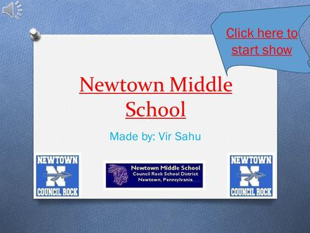 Newtown Middle School Made by: Vir Sahu Click here to start show.